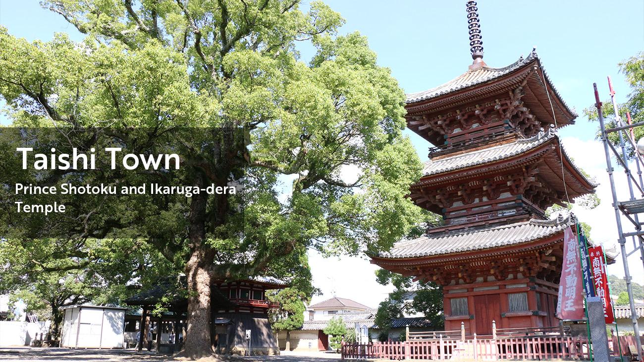 Taishi Town:Prince Shotoku and Ikaruga-dera Temple